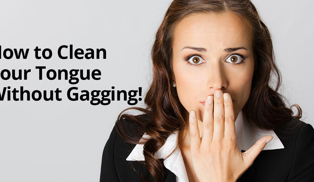 how to clean your tongue without gagging